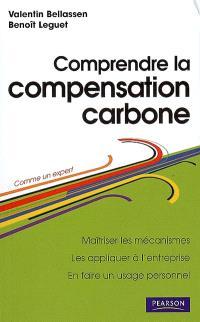 Comprendre la compensation carbone : maîtriser les mécanismes, les appliquer à l'entreprise, en faire un usage personnel