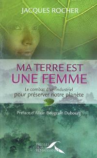 Ma Terre est une femme : le combat d'un industriel pour préserver notre planète