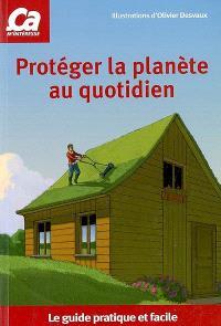 Protéger la planète au quotidien : le guide pratique et facile