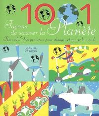 1.001 façons de sauver la planète : recueil d'idées pratiques pour guérir et changer le monde