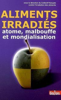 Aliments irradiés : atome, malbouffe et mondialisation