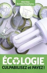 Ecologie : culpabilisez et payez !