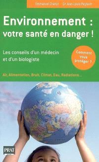 Environnement : votre santé en danger ! : les conseils d'un médecin et d'un biologiste
