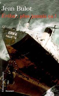 Erika : plus jamais ça ! : histoire d'un naufrage de complaisance