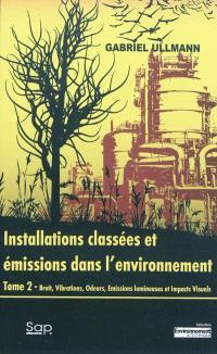 Installations classées et émissions dans l'environnement. Volume 2, Bruit, vibrations, odeurs, émissions lumineuses et impacts visuels