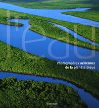 L'eau : photographies aériennes de la planète bleue