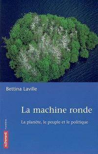 La machine ronde : la planète, le peuple et le politique