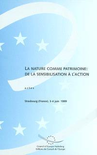 La nature comme patrimoine, de la sensibilisation à l'action : actes : Strasbourg (France), 3-4 juin 1999