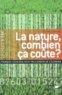 La nature, combien ça coûte ? : pourquoi l'écologie n'est pas l'ennemi de l'économie