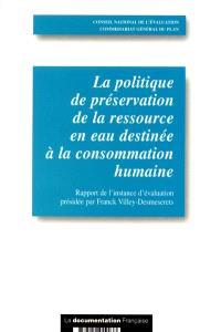 La politique de préservation de la ressource en eau destinée à la consommation humaine : rapport d'évaluation