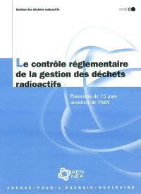 Le contrôle réglementaire de la gestion des déchets radioactifs : panorama de 15 pays membres de l'AEN
