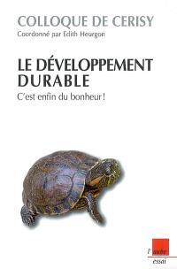 Le développement durable : c'est enfin du bonheur !