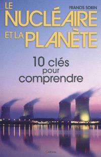 Le nucléaire et la planète : dix clés pour comprendre
