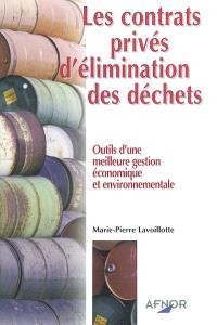Les contrats privés d'élimination des déchets : outils d'une meilleure gestion économique et environnementale