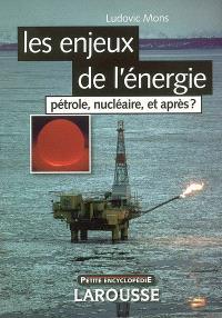 Les enjeux de l'énergie : pétrole, nucléaire, et après ?
