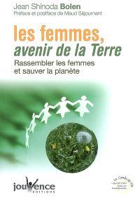 Les femmes, avenir de la Terre : rassembler les femmes et sauver la planète