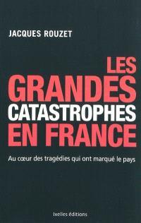 Les grandes catastrophes en France : au coeur des tragédies qui ont marqué le pays