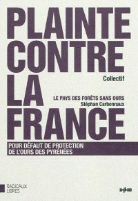 Plainte contre la France devant la Commission des Communautés européennes pour défaut de protection de l'ours des Pyrénées. Suivi de Le pays des forêts sans ours