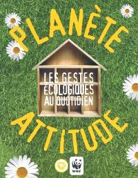 Planète attitude : les gestes écologiques au quotidien