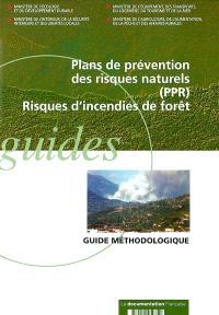 Plans de prévention des risques naturels (PPR) : risques d'incendies de forêt : guide méthodologique