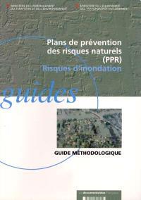 Plans de prévention des risques naturels (PPR) : risques d'inondation : guide méthodologique