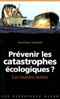 Prévenir les catastrophes écologiques ? : les marées noires