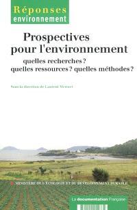Prospectives pour l'environnement : quelles recherches ? quelles ressources ? quelles méthodes ?