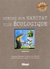 Rendre son habitat plus écologique : chauffage, ventilation, isolation, eau, déchets, pollutions intérieures, potager... toutes les astuces