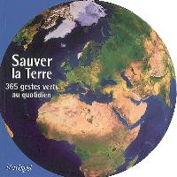 Sauver la Terre : 365 gestes au quotidien