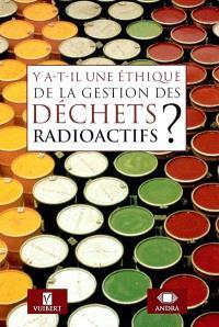 Y a-t-il une éthique de la gestion des déchets radioactifs ?