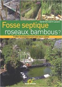 Fosse septique, roseaux, bambous ? : traiter écologiquement ses eaux usées