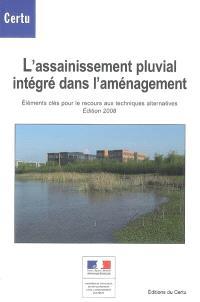 L'assainissement pluvial intégré dans l'aménagement : éléments clés pour le recours aux techniques alternatives