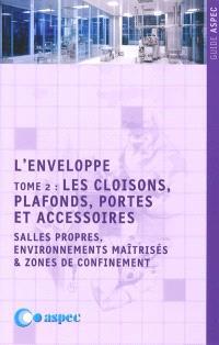 L'enveloppe. Volume 2, Les cloisons, plafonds, portes et accessoires : salles propres, environnements maîtrisés & zones de confinement