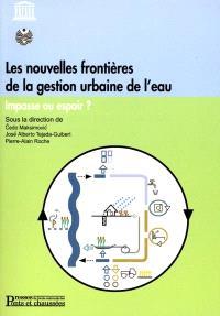 Les nouvelles frontières de la gestion urbaine de l'eau : impasse ou espoir ?