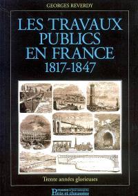 Les travaux publics en France (1817-1847) : trente années glorieuses