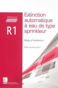Référentiel APSAD R1 : Extinction automatique à eau de type sprinkleur : règle d'installation