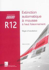 Référentiel APSAD R12 : extinction automatique à mousse à haut foisonnement : règle d'installation