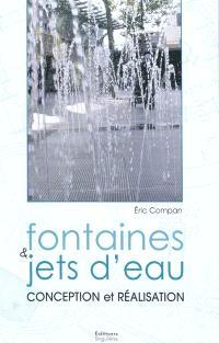 Fontaines & jets d'eau : conception et réalisation