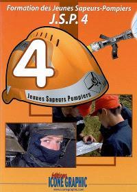 Formation des jeunes sapeurs-pompiers : JSP. Volume 4