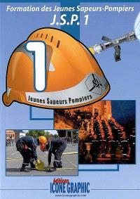 Formation des jeunes sapeurs-pompiers : JSP. Volume 1
