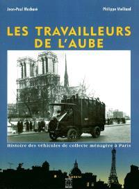 Les travailleurs de l'aube : histoire des véhicules de collecte ménagère à Paris
