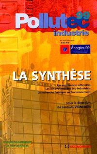 POLLUTEC Industrie 99, ADEME Energie 99 : la synthèse : les conférences officielles, les inovations des éco-industriels, la recherche publique en environnement
