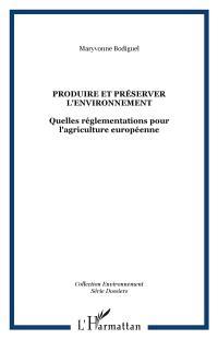 Produire et préserver l'environnement : quelles réglementations pour l'agriculture européenne ?