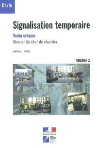 Signalisation temporaire : voirie urbaine, manuel du chef de chantier. Volume 3