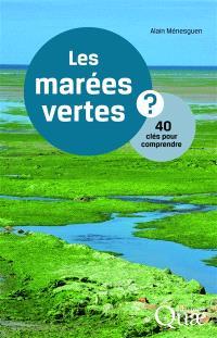 Les marées vertes ? : 40 clés pour comprendre