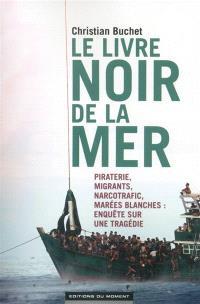 Le livre noir de la mer : piraterie, migrants, narcotrafic, marées blanches : enquête sur une tragédie