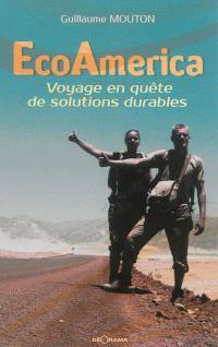 EcoAmerica : voyage en quête de solutions durables