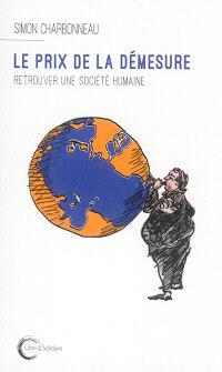 Le prix de la démesure : retrouver une société humaine
