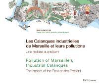 Les calanques industrielles de Marseille et leurs pollutions : une histoire au présent = Pollution of Marseille's industrial calanques : the impact of the past on the present