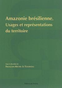 Amazonie brésilienne : usages et représentations du territoire